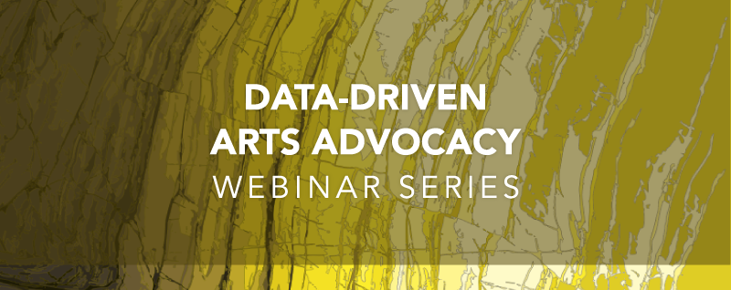 Yellow abstract backround with text that reads: Data-Driven Arts Advocacy Webinar Series