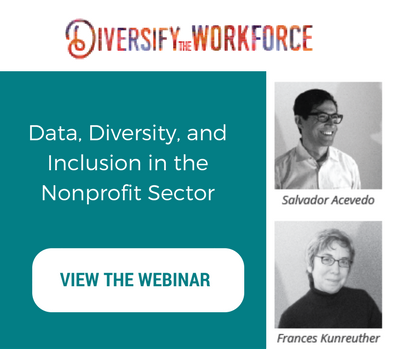 Text that reads: Diversify the Workforce. Data Diversity and Inclusion in the nonprofit sector. View the Webinar by clicking the image. Images of Salvador Acevedo and Frances Kunreuther
