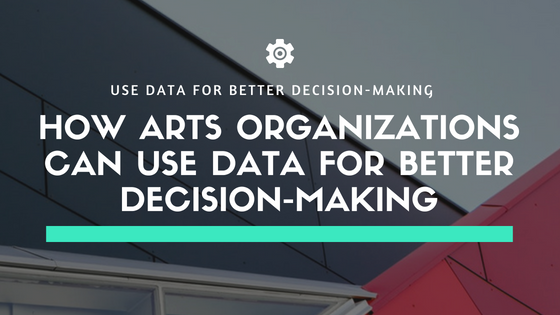 "Building in the background with text that reads ""Use data for better decision-making, How arts organizations can use data for better decision-making"""