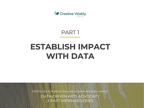 Establish Impact with Data | Data-Driven Arts Advocacy – Webinar 1