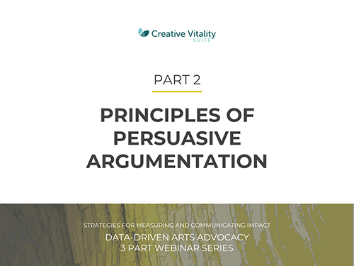 Principles of Persuasive Argumentation | Data-Driven Arts Advocacy – Webinar 2