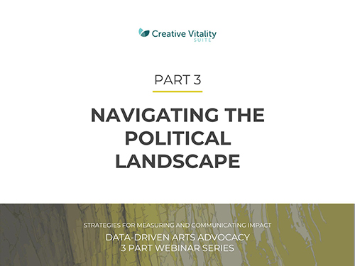 Navigating the Political Landscape | Data-Driven Arts Advocacy – Webinar 3